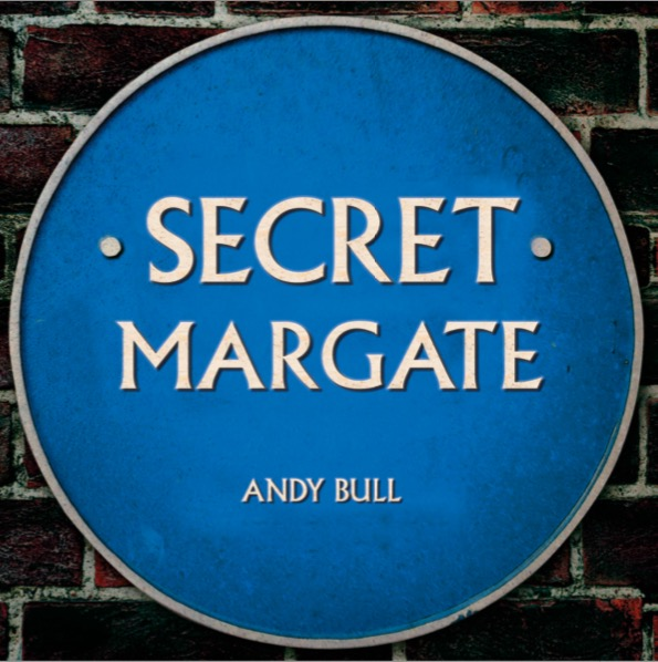Secret Margate by Andy Bull